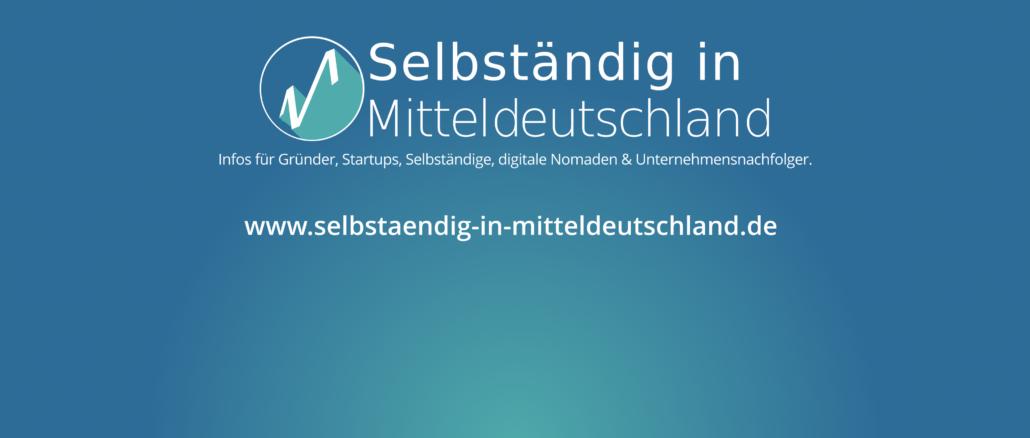 Selbständig in Mitteldeutschland - Infos für Gründer, Selbständige, Startups, digitale Nomaden und Unternehmensnachfolger.